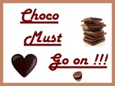 Choco must go on
