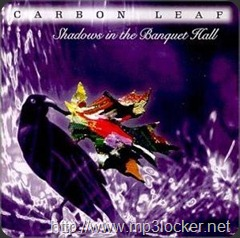 Carbon Leaf - Shadows In The Banquet Hall