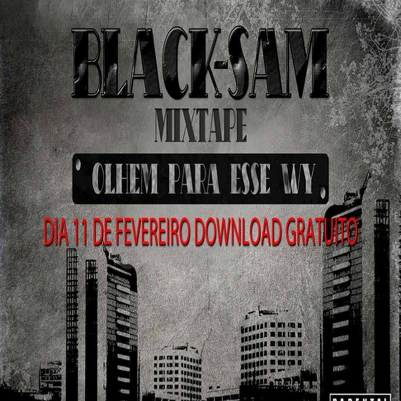 Black-Sam – Mixtape – Olhem Para Esse Wí [Dia 11 De Fevereiro]