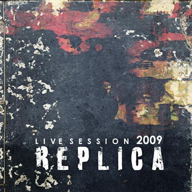 REPLICA LIVE SESSION 2009