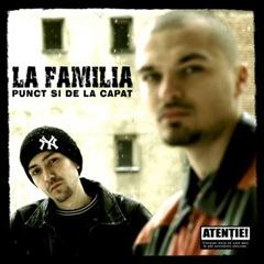 La Familia - Punct Si De La Capat