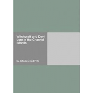 Witchcraft And Devil Lore In The Channel Islands Cover