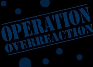 Operation Overreaction