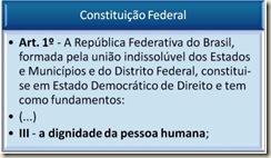 Constituição Federal, art. 1º, III - Princípio da Dignidade da Pessoa Humana.