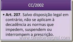Código Civil - CC - Art. 207 - Decadência - Impossibilidade de Suspensão, Interrupção ou Prorrogação do Prazo Decadencial.
