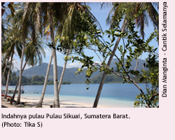 Klik di sini untuk melihat artikel tentang Pulau Sikuai, Sumatera Barat di CANTIK SELAMANYA