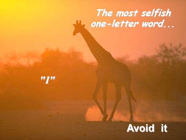 The most selfish one-letter word - I - Avoid it