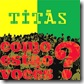 Titãs - Como estão vocês