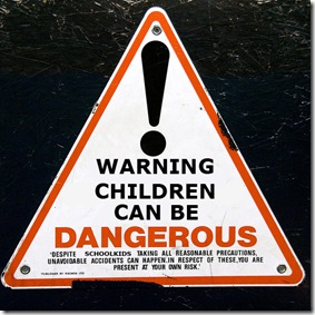 CHILDREN CAN BE DANGEROUS