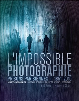 L'Impossible Photographie. Prisons parisiennes