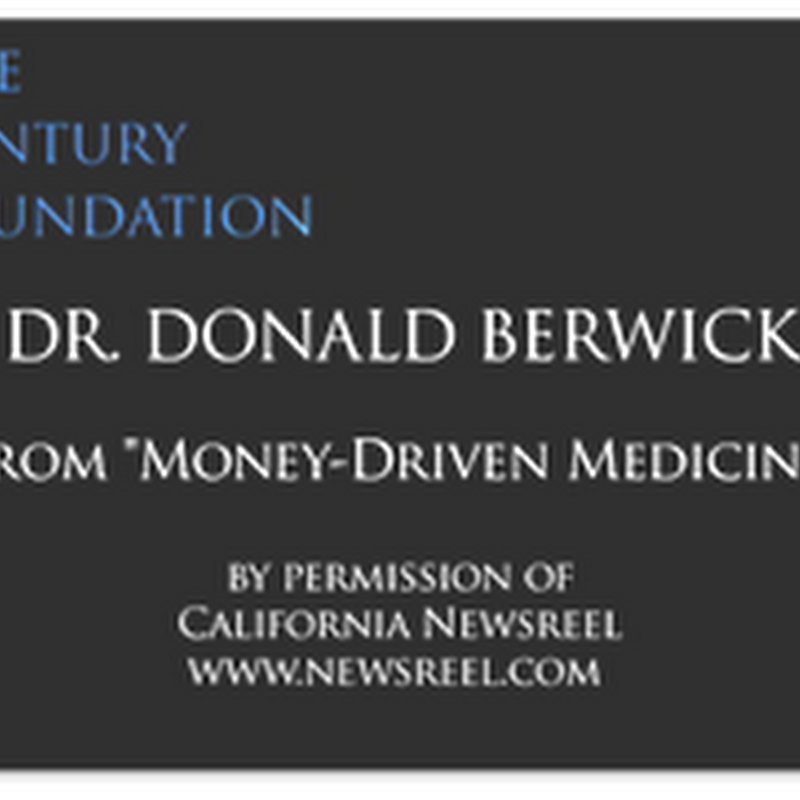 "Update: Dr. Don Berwick Will Be Nominated as CMS Administrator – Featured Expert From ""Money Driven Medicine"" – The Book and Movie (Videos)"
