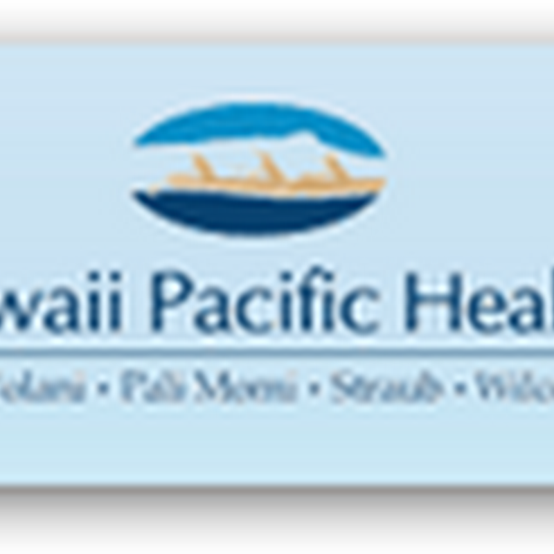 Hawaii Pacific Health launches MyHealthAdvantage – PHR Connecting Patients, Physicians and Hospitals