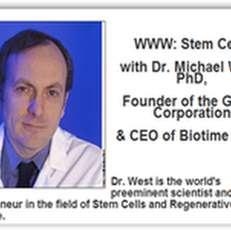 Stem Cells Explained-Dr. Michael West Founder of Geron Corporation Stresses The Need For Continued and Accelerated Funding