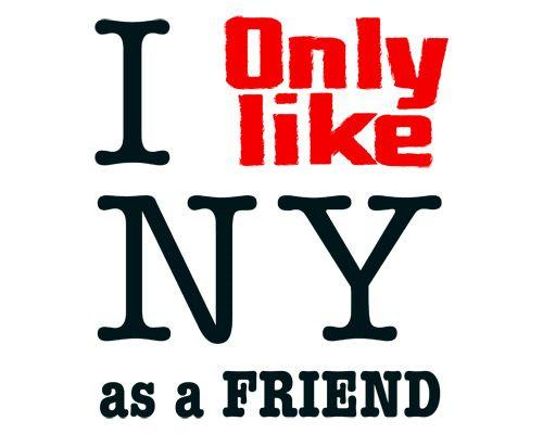 I only like ny as a friend