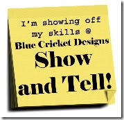 Show and Tell @ Blue Cricket Designs (on Wednesdays)