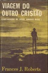 Frances J. Roberts - A Viagem do Outro Cristão