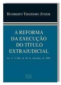 A Reforma da Execução do Título Extrajudicial. Humberto Theodoro Júnior