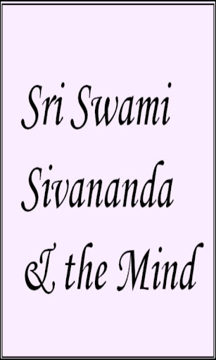 Sri Swami Sivananda the Mind