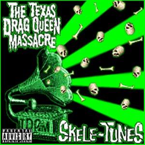 The Texas Drag Queen Massacre - Skele-Tunes [2007]