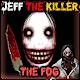 Jeff The KIller The Fog