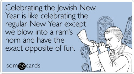 someecards.com | ecards for when you care enough to hit send | Celebrating the Jewish New Year is licelebrating the regular New Year except we blow into a ram_s horn and have the exact opposite of fun.jpg