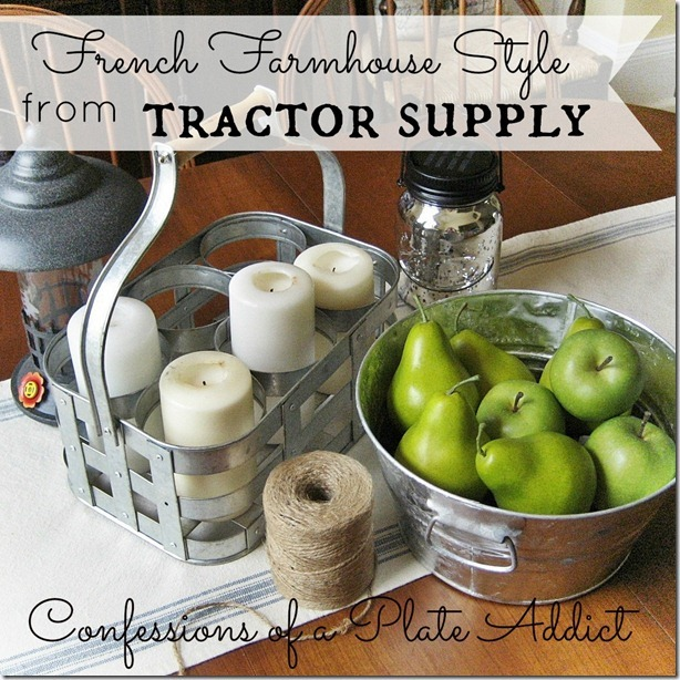 CONFESSIONS OF A PLATE ADDICT French Farmhouse Style...from Tractor Supply