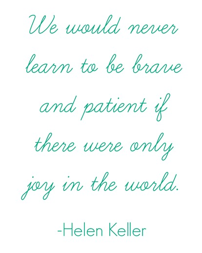 brave and patient -helen keller