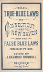Book cover of The True-Blue Laws of Connecticut and New Haven and the False Blue-Laws Invented by the Rev Samuel Peters