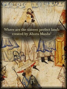 Where are the sixteen perfect lands created by Ahura Mazda Cover