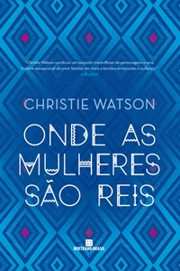 Onde as Mulheres São Reis, por Christie Watson