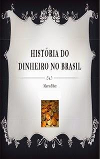 História do Dinheiro do Brasil, por Marcos Faber