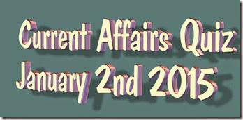 Current Affairs Quiz January 2nd 2015