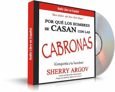 POR QUÉ LOS HOMBRES SE CASAN CON LAS CABRONAS, Sherry Argov [ Audiolibro ] – Cómo hacer que los hombres olviden de su miedo al compromiso