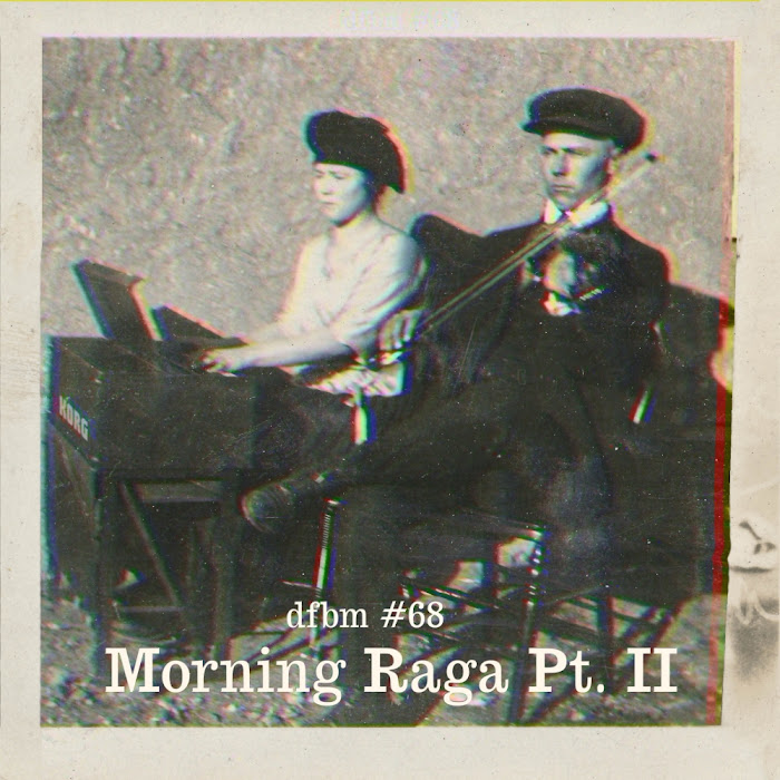 dfbm #68 - Morning Raga Pt. II