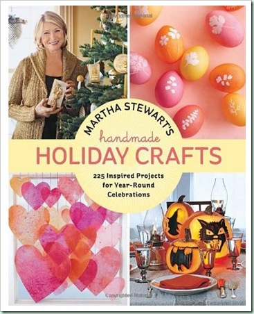 martha-stewarts-holiday crafts-for-all-occasions-with-225-projects-for-new-years-through-christmas-and-every-celebration-in-between