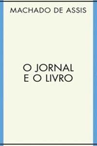 O Jornal e o Livro, por Machado de Assis