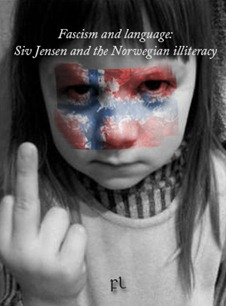 Fascism and language: Siv Jensen and the Norwegian illiteracy