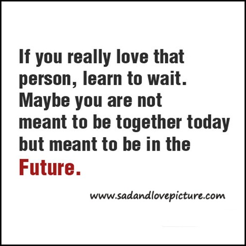 Love Not Meant To Be Quotes: Maybe You Are Not Meant To Be Together In The Future