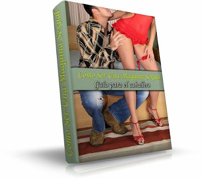 CÓMO SER UNA MÁQUINA SEXUAL, Claudia Domínguez [ Libro ] – Guía para el caballero. Todo lo que necesita saber para lograr que su mujer explote