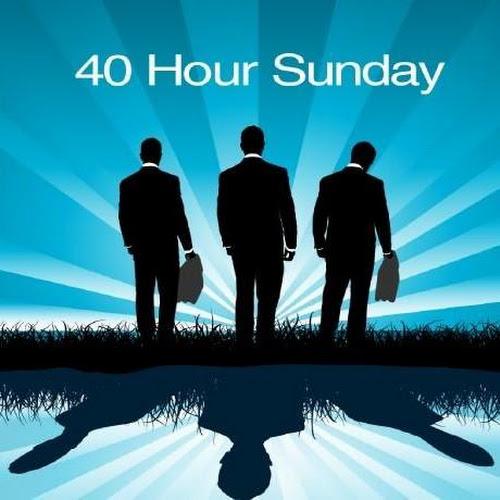 40 Hour Sunday