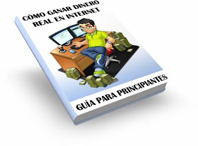 GANAR DINERO REAL EN INTERNET, GUÍA PARA PRINCIPIANTES [ Libro ] – La guía para ganar dinero por internet sin complicaciones