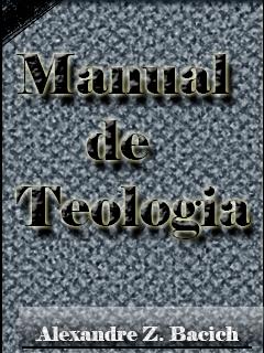 Manual de Teologia, por Alexandre Z. Bacich