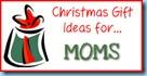 Gift Ideas...moms