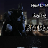 How to be like Batman
