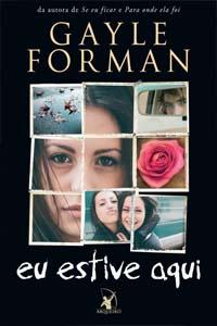 Eu Estive Aqui, por Gayle Forman