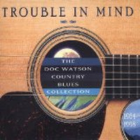 Trouble in Mind: The Doc Watson Country Blues Collection 1964-1998