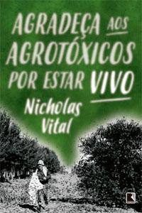 Agradeça aos Agrotóxicos por Estar Vivo, por Nicholas Vital