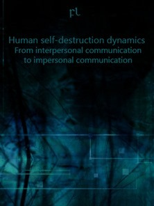 Human self-destruction dynamics - From interpersonal communication to impersonal communication Cover