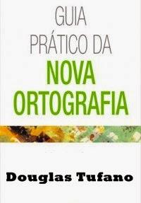 Guia Prático da Nova Ortografia, por Douglas Tufano