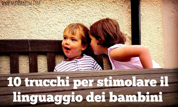 10 trucchi per stimolare il linguaggio dei bambini